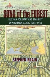 Song of the Forest: Russian Forestry and Stalinist Environmentalism, 1905-1953