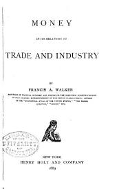 Money in Its Relations to Trade and Industry