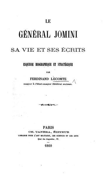 Download Le G  n  ral Jomini  sa vie et ses   crits  Esquisse biographique et strat  gique Book