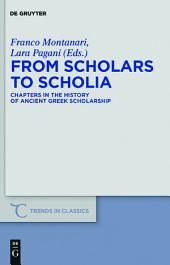 From Scholars to Scholia: Chapters in the History of Ancient Greek Scholarship
