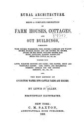 Rural architecture: Being a complete description of farm houses, cottages, and out buildings, comprising wood houses, workshops ... &c. Also, the best method of conducting water into cattle yards and houses