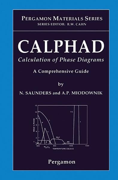 Calphad Calculation Of Phase Diagrams A Comprehensive Guide