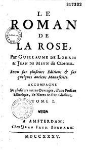 Le roman de la rose, par Guillaume De Lorris et Jean De Meun dit Clopinel. Revu sur plusieurs editions et sur quelques anciens manuscrits. Accompagne de plusieurs autres ouvrages