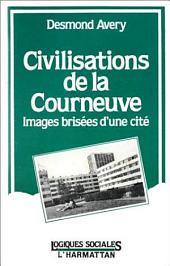 Civilisation de la Courneuve: Images brisées d'une cité