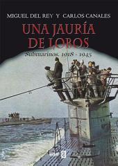 Una jauría de lobos: Submarinos. 1918-1945