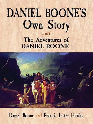 Daniel Boone s Own Story   The Adventures of Daniel Boone