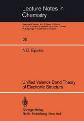 Unified Valence Bond Theory of Electronic Structure
