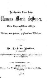Der ehrwürdige Diener Gottes, Clemens Maria Hofbauer: eine biographische Skizze und Bilder aus seinem pastorellen Wirken
