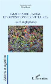 Imaginaire racial et oppositions identitaires: (aire anglophone)