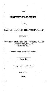 The Entertaining and Marvellous Repository: Containing Biography, Manners and Customs, Tales, Adventures, Essays, Poetry, &c, Volume 2