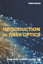 Introduction to Fiber Optics: Edition 3