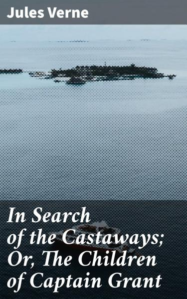 In Search of the Castaways  Or  The Children of Captain Grant PDF
