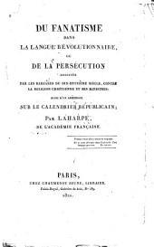 Du fanatisme dans la langue révolutionnaire: ou, De la persécution suscitée par les barbares du dix-huitième siècle, contre la religion chrétienne et ses ministres