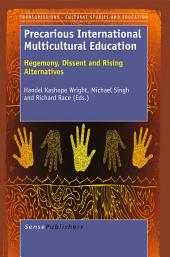 Precarious International Multicultural Education:Hegemony, Dissent and Rising Alternatives