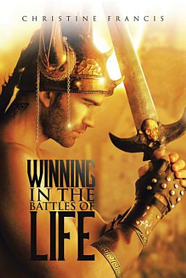 WINNING IN THE BATTLES OF LIFE