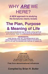 Why are we Here?: The Plan, Purpose & Meaning of Life