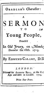 Obadiah's Character: A Sermon to Young People, Preach'd in Old Jewry, on Monday December the 28th. 1713. By Edmund Calamy, Part 4