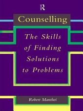 Counselling: The Skills of Finding Solutions to Problems