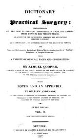 "A Dictionary of Practical Surgery: Comprehending All the Most Interesting Improvements, from the Earliest Times Down to the Present Period; an Account of the Instruments, Remedies and Applications Employed in Surgery; the Etymology and Signification of the Principal Terms; ... Forming Together a ""catalogue Raisonné"" of Surgical Literature ..."