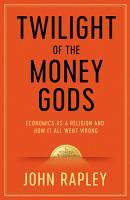 Twilight of the Money Gods PDF