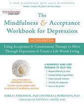 The Mindfulness and Acceptance Workbook for Depression: Using Acceptance and Commitment Therapy to Move Through Depression and Create a Life Worth Living, Edition 2