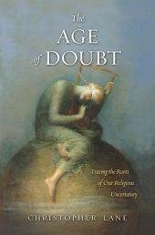 The Age of Doubt: Tracing the Roots of Our Religious Uncertainty