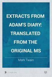 Extracts from Adam's Diary: Translated from the Original MS