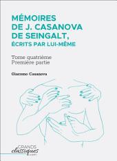 Mémoires de J. Casanova de Seingalt, écrits par lui-même: Tome quatrième - première partie