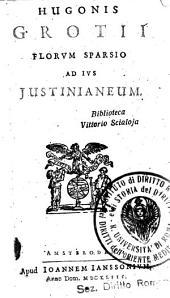 Hugonis Grotii Florum sparsio ad ius Justinianeum..