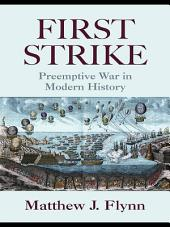 First Strike: Preemptive War in Modern History