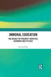 Immoral Education: The Assault on Teachers' Identities, Autonomy and Efficacy