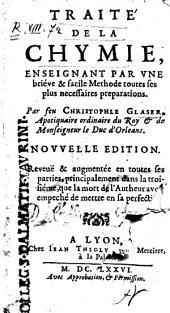 Traité de la chymie, enseignant par une briéve & facile methode toutes ses plus necessaires preparations. Par feu Christophle Glaser, ..