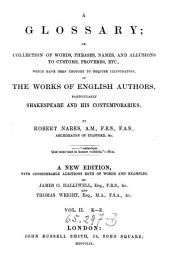 A Glossary; Or Collection of Words, Phrases, Names and Allusions to Customs, Proverbs which Have Been Thought to Require Illustration in the Works of English Authors. New Ed. with Additions by James O. Halliwell and Thomas Wright: Volume 2