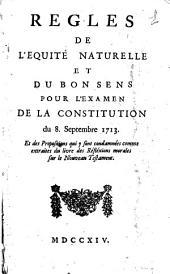 Regles de l'equité naturelle et du bon sens pour l'examen de la constitution du 8. septembre 1713: Et des propositions qui y sont condamnées comme extraites du livre des Réfléxions morales sur le Nouveau Testament