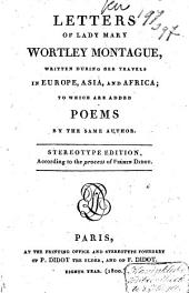 Letters of Lady Mary Wortley Montague, Written During Her Travels in Europe, Asia, and Africa, to which are Added Poems of the Same Author