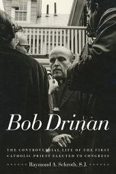 Bob Drinan: The Controversial Life of the First Catholic Priest Elected to Congress, Edition 2