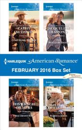 Harlequin American Romance February 2016 Box Set: Come Home, Cowboy\His Ranch or Hers\The Would-Be Daddy\Safe in the Lawman's Arms