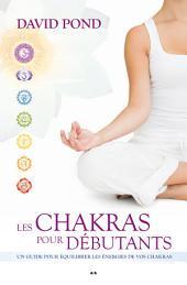 Les Chakras pour débutants: Un guide pour équilibrer les énergies de vos chakras