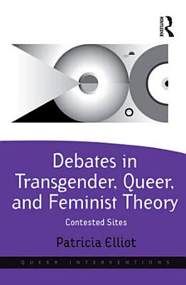 Debates in Transgender  Queer  and Feminist Theory