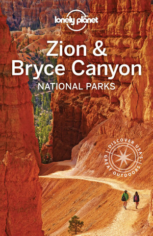 Lonely Planet Zion   Bryce Canyon National Parks