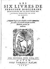 Les Six Livres De Pedacion Dioscoride D'Anazarbe De La Matiere Medicinale, Translatez De Latin En Francois: A chacun Chapitre sont adiustees certaines annotations fort doctes, & recueillies des plus excellens Medecins, anciens, & modernes
