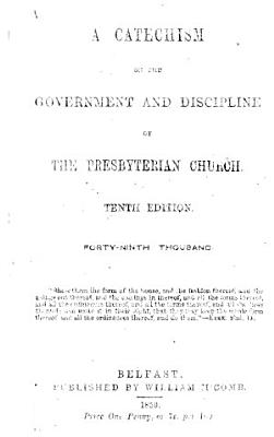 A catechism on the government and discipline of the Presbyterian Church  Tenth edition  Forty ninth thousand PDF