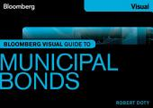 Bloomberg Visual Guide to Municipal Bonds, Enhanced Edition