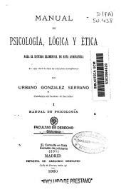 Manual de psicología, lógica y ética: para el estudio elemental de esta asignatura en los Institutos de Segunda Enseñanza. Manual de psicología. I