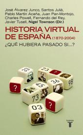 Historia virtual de España (1870-2004): ¿Qué hubiera pasado si ?