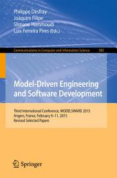 Model-Driven Engineering and Software Development: Third International Conference, MODELSWARD 2015, Angers, France, February 9-11, 2015, Revised Selected Papers