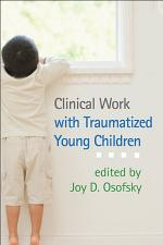 Clinical Work with Traumatized Young Children