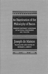 Examination of the Philosophy of Bacon: Wherein Different Questions of Rational Philosophy Are Treated