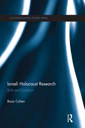 Israeli Holocaust Research: Birth and Evolution