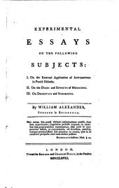 Experimental Essays on the Following Subjects: I. On the External Application of Antiseptics in Putrid Diseases. II. On the Doses and Effects of Medicines. III. On Diuretics and Sudorifics. By William Alexander, ...